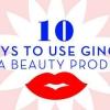 10 façons d'utiliser Ginger comme un produit de beauté