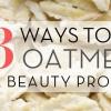 13 façons d'utiliser la farine d'avoine comme un produit de beauté