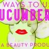 15 façons d'utiliser concombres comme un produit de beauté