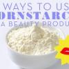 15 façons vous jamais pensé à utiliser l'amidon de maïs comme produit de beauté