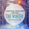 5 conseils Natural Hair Care pour l'hiver