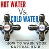 Eau chaude Vs eau froide: Comment se laver les cheveux naturel